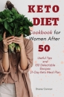 Keto Diet Cookbook for Women After 50: Useful Tips and 100 Delectable Recipes- 21-Day Keto Meal Plan to Shed Weight, Heal Your Body, and Regain Confid Cover Image
