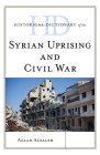 Historical Dictionary of the Syrian Uprising and Civil War (Historical Dictionaries of War) Cover Image