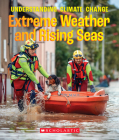 The Extreme Weather and Rising Seas (A True Book: Understanding Climate Change) Cover Image