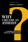 Why I Became an Atheist: A Former Preacher Rejects Christianity (Revised & Expanded) Cover Image