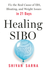 Healing SIBO: Fix the Real Cause of IBS, Bloating, and Weight Issues in 21 Days Cover Image