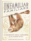 Unfamiliar Familiars: Extraordinary Animal Companions for the Modern Witch Cover Image