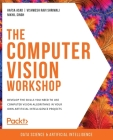 The Computer Vision Workshop: Develop the skills you need to use computer vision algorithms in your own artificial intelligence projects Cover Image