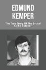 Edmund Kemper: The True Story Of The Brutal Co-Ed Butcher: Edmund Kemper Interview Cover Image