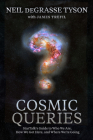 Cosmic Queries: StarTalk's Guide to Who We Are, How We Got Here, and Where We're Going Cover Image