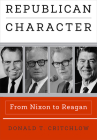 Republican Character: From Nixon to Reagan (Haney Foundation) Cover Image