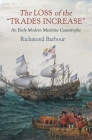 The Loss of the Trades Increase: An Early Modern Maritime Catastrophe (Haney Foundation) Cover Image