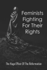 Feminists Fighting For Their Rights: The Huge Effect Of The Reformation: Modern Feminist Thought Cover Image