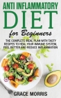 Anti Inflammatory Diet for Beginners: The Complete Meal Plan with Tasty Recipes to Heal your Immune System, Feel Better and Reduce Inflammation Cover Image