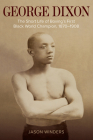 George Dixon: The Short Life of Boxing's First Black World Champion, 1870–1908 (Sport, Culture, and Society) Cover Image
