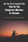 How Top-Secret Commands Unit Took On The Dangerous Missions In Vietnam: A Story Of John Plaster: The Ultimate Sniper John Plaster Cover Image