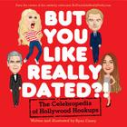 But You Like Really Dated?!: The Celebropedia of Hollywood Hookups Cover Image