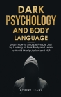 Dark Psychology and Body Language: Learn How to Analyze People Just by Looking at their Body and Learn to Avoid Manipulation and NLP Cover Image