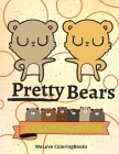 Pretty Bears Coloring Book: Cute Bears Coloring Book - Adorable Bears Coloring Pages for Kids -25 Incredibly Cute and Lovable Bears Cover Image