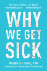 Why We Get Sick: The Hidden Epidemic at the Root of Most Chronic Disease and How to Fight It Cover Image