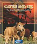 Cattle and Oil: The Growth of Texas Industries (Spotlight on Texas (Library)) Cover Image