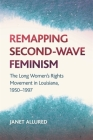 Remapping Second-Wave Feminism: The Long Women's Rights Movement in Louisiana, 1950-1997 Cover Image