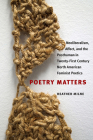 Poetry Matters: Neoliberalism, Affect, and the Posthuman in Twenty-First Century North American Feminist Poetics (Contemp North American Poetry) Cover Image