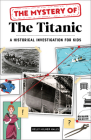 The Mystery of the Titanic: A Historical Investigation for Kids Cover Image