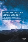 American Cinema and Cultural Diplomacy: The Fragmented Kaleidoscope Cover Image