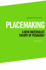 Placemaking: A New Materialist Theory of Pedagogy (New Materialisms) Cover Image