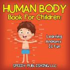Human Body Book For Children: Learning Anatomy Is Fun Cover Image