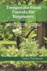 Temperate Food Forests For Beginners: Everything you need to know about growing an Edible Forest Garden in a temperate climate Cover Image