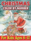 Christmas Color By Number For Kids Ages 8-12: A Christmas Color By Number Coloring Books with Fun Easy and Relaxing Pages Gifts for Boys Girls Kids Cover Image