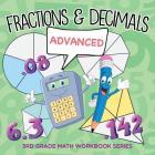 Fractions & Decimals (Advanced): 3rd Grade Math Workbook Series Cover Image