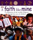 A Faith Like Mine: A Celebration of the World's Religions--Seen Through the Eyes of Children Cover Image