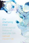 The Chattering Mind: A Conceptual History of Everyday Talk Cover Image