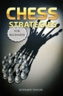 Chess Strategies for Beginners: Start to learn fundamentals tactics and how winning the best openings Cover Image