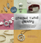 Stamped Metal Jewelry: Creative Techniques and Designs for Making Custom Jewelry [With DVD] Cover Image
