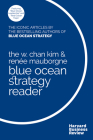 The W. Chan Kim and Renée Mauborgne Blue Ocean Strategy Reader: The Iconic Articles by Bestselling Authors W. Chan Kim and Renée Mauborgne Cover Image