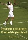 Roger Federer: El Salto a la Eternidad Cover Image