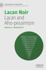 Lacan Noir: Lacan and Afro-Pessimism (Palgrave Lacan) Cover Image