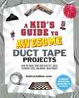 A Kid's Guide to Awesome Duct Tape Projects: How to Make Your Own Wallets, Bags, Flowers, Hats, and Much, Much More! Cover Image