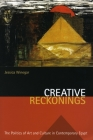 Creative Reckonings: The Politics of Art and Culture in Contemporary Egypt (Stanford Studies in Middle Eastern and Islamic Societies and) Cover Image