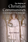 The Making of Christian Communities in Late Antiquity and the Middle Ages (WPC Classics) Cover Image