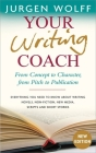 Your Writing Coach: From Concept to Character, from Pitch to Publication – Everything You Need to Know About Writing Novels, Non-fiction, New Media, Scripts and Short Stories Cover Image