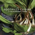 The Foothills Cuisine of Blackberry Farm: Recipes and Wisdom from Our Artisans, Chefs, and Smoky Mountain Ancestors Cover Image