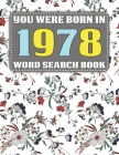 You Were Born In 1978: Word Search Book: Over 1600 Hidden Words Searches for Adults Seniors and More-Large Print Word Search Book For Adults Cover Image