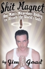 Shit Magnet: One Man's Miraculous Ability to Absorb the World's Guilt Cover Image