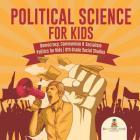 Political Science for Kids - Democracy, Communism & Socialism Politics for Kids 6th Grade Social Studies Cover Image