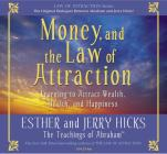 Money, and the Law of Attraction 8-CD Set: Learning to Attraction Wealth, Health, and Happiness Cover Image