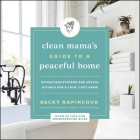 The Clean Mama's Guide to a Peaceful Home Lib/E: Effortless Systems and Joyful Rituals for a Calm, Cozy Home Cover Image