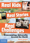 Real Kids, Real Stories, Real Challenges: Overcoming Adversity Around the World Cover Image
