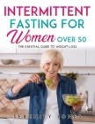 Intermittent Fasting for Women Over 50: The Esential Guide to Weight Loss Cover Image