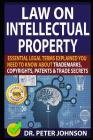 Law on Intellectual Property: Essential Legal Terms Explained You Need to Know about Trademarks, Copyrights, Patents, and Trade Secrets! Cover Image
