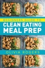 Meal Prep: Beginners Guide to Clean Eating Meal Prep - Includes Recipes to Give You Over 50 Days of Prepared Meals! Cover Image